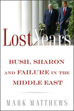 Lost Years: Bush, Sharon, and Failure in the Middle East