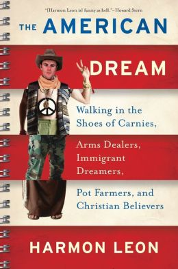 American Dream: Walking in the Shoes of Carnies, Arms Dealers, Immigrant Dreamers, Pot Farmers, and Christian Believers