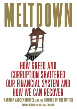 Meltdown: How Greed and Corruption Shattered Our Financial System and How We Can Recover