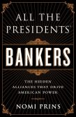 Book Cover Image. Title: All the Presidents' Bankers:  The Hidden Alliances that Drive American Power, Author: Nomi Prins