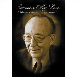 Saunders Mac Lane: A Mathematical Autobiography