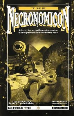 Necronomicon: Selected Stories and Essays Concerning the Blasphemous Tome of the Mad Arab