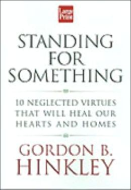 Standing for Something: Ten Neglected Virtues That Will Heal Our Hearts and Homes