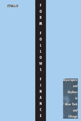 Form Follows Finance: Skyscrapers and Skylines in New York and Chicago