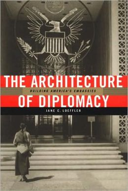 The Architecture of Diplomacy: Building America's Embassies