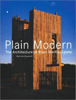 Plain Modern: The Architecture of Brian MacKay-Lyons