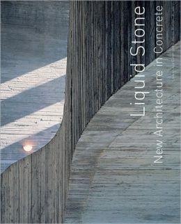 Liquid Stone: New Architecture in Concrete