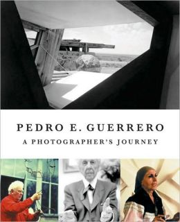 Pedro Guerrero: A Photographer?s Journey with Frank Lloyd Wright, Alexander Calder, and Louise Nevelson