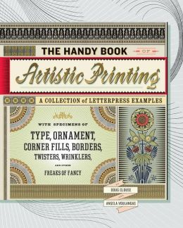 The Handy Book of Artistic Printing: Collection of Letterpress Examples with Specimens of Type, Ornament, Corner Fills, Borders, Twisters, Wrinklers, and other Freaks of Fancy