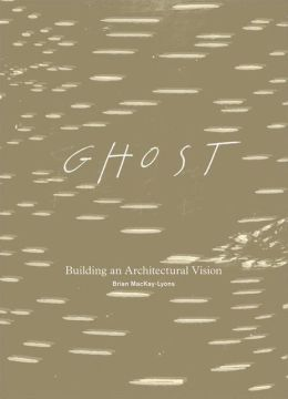 Ghost: Building an Architectural Vision
