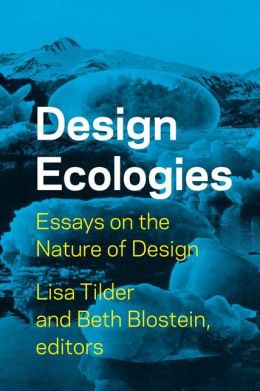 Design Ecologies: Essays on the Nature of design