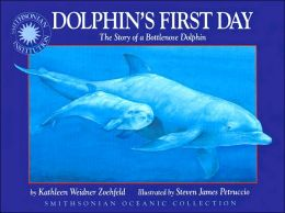 Dolphin's First Day: The Story of a Bottlenose Dolphin (Smithsonian Oceanic Collection Series)