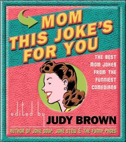 Mom, This Joke's for You: The Best Mom Jokes From The Funniest Comedians