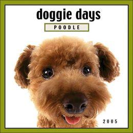 Doggie Days: Poodle 2005 Calendar
