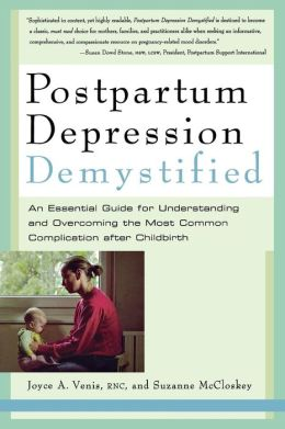 Postpartum Depression Demystified: An Essential Guide for Understanding and Overcoming the Most Common Complication after Childbirth