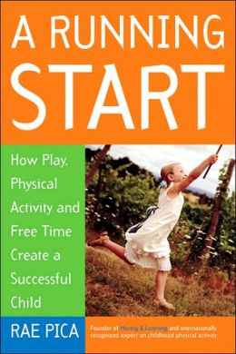 Running Start: How Play, Physical Activity, and Free Time Create a Successful Child