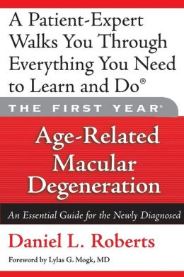 First Year: Age-Related Macular Degeneration: (An Essential Guide for the Newly Diagnosed)