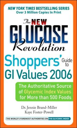 The New Glucose Revolution Shoppers' Guide to GI Values 2006: The Authoritative Source of Glycemic Index Values for More than 500 Foods