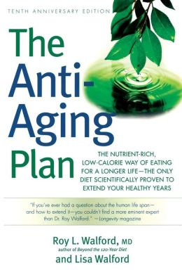 The Anti-Aging Plan: The Nutrient-Rich, Low Calorie Way of Eating for a Longer Life- The One Diet Scientifically Proven to Extend Your Healthy Years