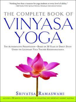 The Complete Book of Vinyasa Yoga: An Authoritative Presentation, Based on 30 Years of Direct Study under the Legendary Yoga Teacher Krishnamacharya