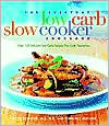 Everyday Low-Carb Slow Cooker Cookbook: Over 120 Delicious Low-Carb Recipes That Cook Themselves