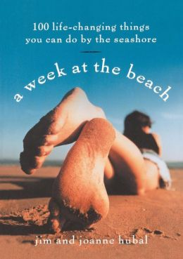 A Week at the Beach: 100 Life-Changing Things You can Do by the Seashore