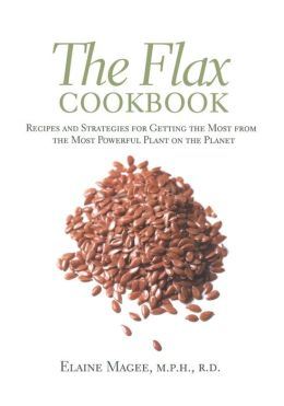 Flax Cookbook: How to Use the Most Powerful Plant on the Planet