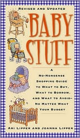 Baby Stuff: A No-Nonsense Shopping Guide to What to Buy, What to Borrow, and What to Avoid: No Matter What Your Budget