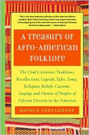 Treasury of African Folklore: The Oral Literature, Traditions, Myths, Legends, Epics, Tales, Recollections, Wisdom, Sayings, and Humor of Africa