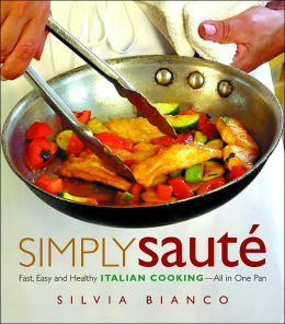 Simply Saute: Fast, Easy and Healthy Italian Cooking -- All in One Pan