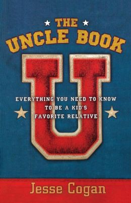 The Uncle Book: Everything You Need to Know to Be a Kid's Favorite Relative