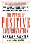 Power of Positive Confrontation: The Skills You Need to Know to Handle Conflicts at Work, at Home and in Life