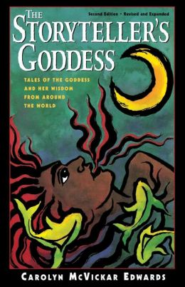 Storyteller's Goddess: Tales of the Goddess and Her Wisdom from Around the World