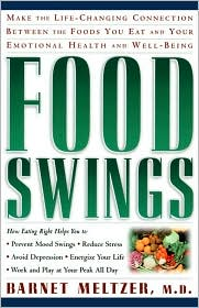Food Swings: Make the Life-Changing Connection between the Foods You Eat and Your Emotional Health and Well-Being