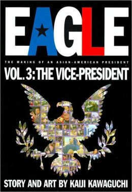 Eagle: The Making of an Asian American President, Volume 3: The Vice-President