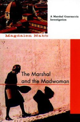 The Marshal and the Madwoman (Marshal Guarnaccia Series #6)