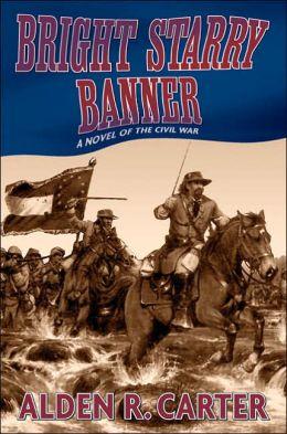 Bright Starry Banner: A Novel of the Civil War