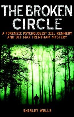 Broken Circle: A Forensic Psychologist Jill Kennedy and DCI Max Trentham Mystery