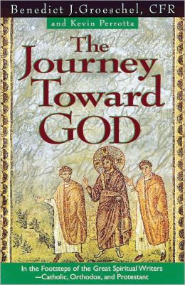 The Journey Toward God: Following in the Footsteps of the Great Spiritual Writers