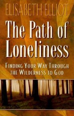 Path of Loneliness: Finding Your Way through the Wilderness to God