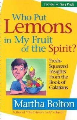 Who Put Lemons in My Fruit of the Spirit?: Fresh-Squeezed Insights From the Book of Galatians: Devotions for Young People