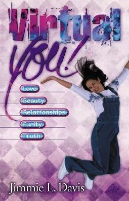 Virtual You!: Love, Beauty, Relationships, Purity, Truth