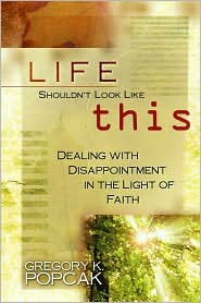 Life Shouldn't Look like This: Dealing with Disappointment in the Light of Faith