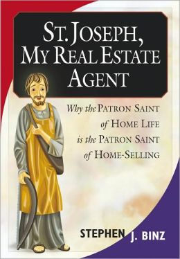St. Joseph, My Real Estate Agent: Why the Patron Saint of Home Life Is the Patron Saint of Home-Selling