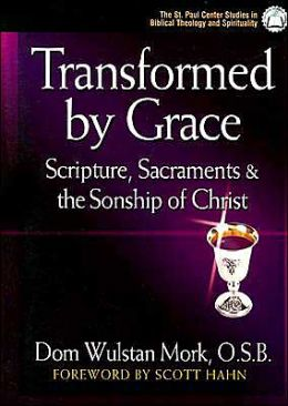 Transformed by Grace: Scripture, Sacraments and the Sonship of Christ