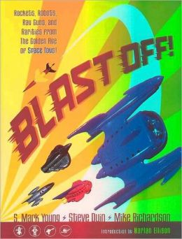 Blast Off!: Rockets, Robots, Rayguns, and Rarities from the Golden Age of Space Toys
