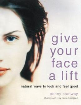 Give Your Face a Lift: Natural Ways to Look and Feel Good