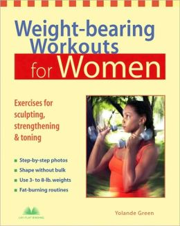 Weight-Bearing Workouts for Women: Exercises for Sculpting, Strengthening & Toning