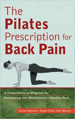 Pilates Prescription for Back Pain: A Comprehensive Program for Developing and Maintaining a Healthy Back