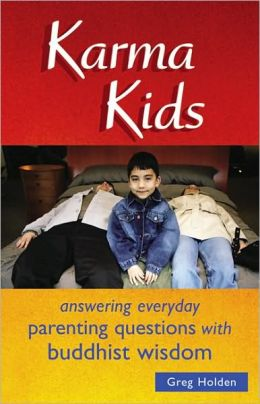 Karma Kids: Answering Everyday Parenting Questions with Buddhist Wisdom
